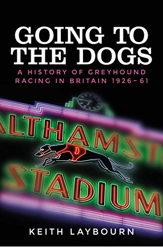 Going to the dogs: A history of greyhound racing in Britain, 1926-2017