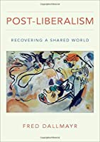 Post-Liberalism: Recovering a Shared World