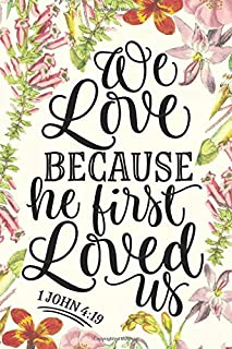 We Love Because He First Loved Us 1 John 4:19: Guided Prayer Journal For Women Of God Journaling Notebook Bible Study Plan...