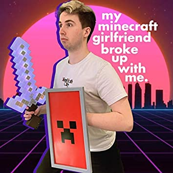My Minecraft Girlfriend Broke up with Me