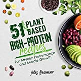 51 Plant-Based High-Protein Recipes: For Athletic Performance and Muscle Growth...
