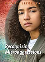 Recognizing Microaggressions (Racial Literacy)
