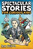 Spectacular Stories for Curious Kids: A Fascinating Collection of True Stories to Inspire & Amaze Young Readers