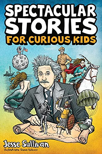 Spectacular Stories for Curious Kids: A Fascinating Collection of True Stories to Inspire & Amaze Young Readers: A Fascinating Collection of True Stories to Inspire & Amaze Young Readers