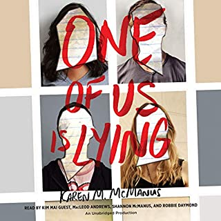 One of Us Is Lying                   Written by:                                                                                                                                 Karen M. McManus                               Narrated by:                                                                                                                                 Kim Mai Guest,                                                                                        MacLeod Andrews,                                                                                        Shannon McManus,                   and others                 Length: 10 hrs and 43 mins     87 ratings     Overall 4.3