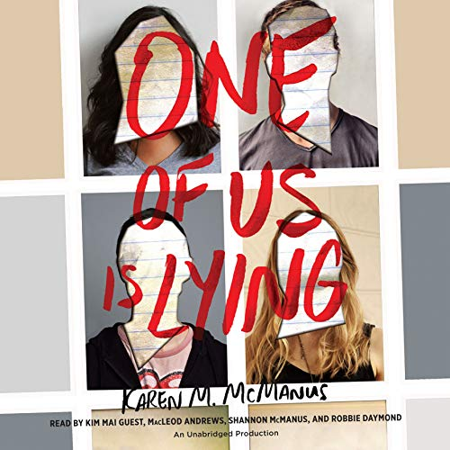 One of Us Is Lying                   By:                                                                                                                                 Karen M. McManus                               Narrated by:                                                                                                                                 Kim Mai Guest,                                                                                        MacLeod Andrews,                                                                                        Shannon McManus,                   and others                 Length: 10 hrs and 43 mins     3,298 ratings     Overall 4.4