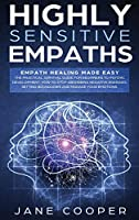 Highly Sensitive Empaths: Empath Healing Made Easy. The Practical Survival Guide for Beginners to Psychic Development. How to Stop Absorbing Negative Energies, Setting Boundaries, and Manage Your Emotions.