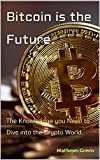 Bitcoin is the Future.: The Knowleadge you Need to Dive into the Crypto World.