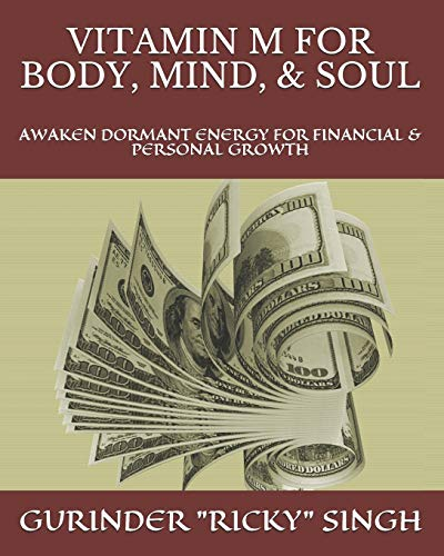 """Compare Textbook Prices for VITAMIN M FOR BODY, MIND, & SOUL: AWAKEN DORMANT ENERGY FOR FINANCIAL & PERSONAL GROWTH  ISBN 9798584082437 by Singh, Gurinder """"Ricky"""""""