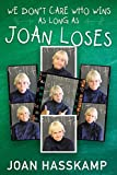 We Don't Care Who Wins As Long As Joan Loses