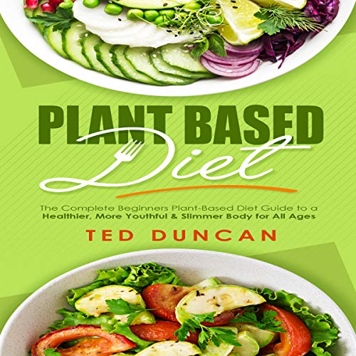 『Plant Based Diet: The Complete Beginners Plant-Based Diet Guide to a Healthier, Youthful & Slimmer Body for All Ages』のカバーアート
