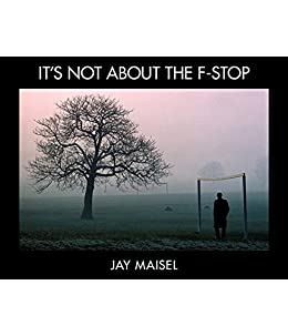 It's Not About the F-Stop (Voices That Matter) by [Maisel Jay]
