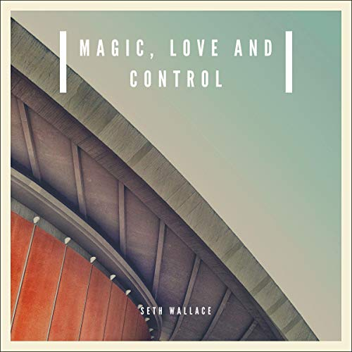 Magic, Love and Control audiobook cover art