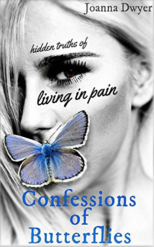 Confessions of Butterflies: Hidden Truths of Living in Pain (English Edition)