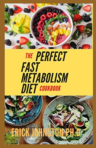 The Perfect Fast Metabolism Diet Cookbook: Quick and Simple Recipes to Power Your Metabolism, Blast Fat, and Shed Pounds