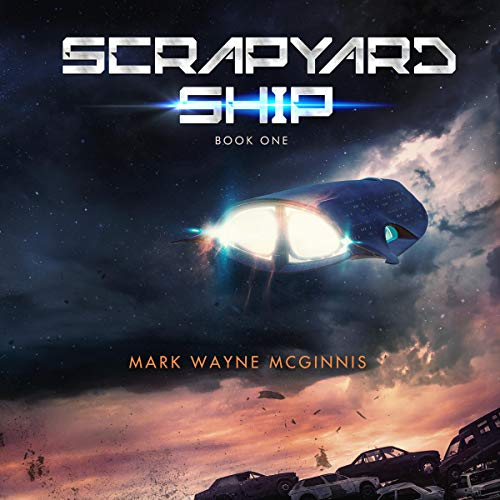 Scrapyard Ship Audiobook By Mark Wayne McGinnis cover art
