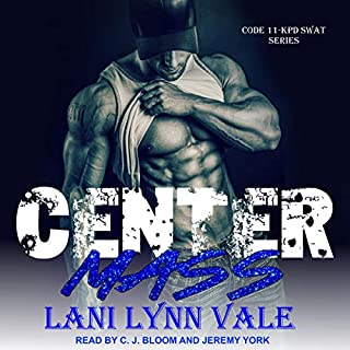 Center Mass     Code 11-KPD SWAT Series, Book 1               By:                                                                                                                                 Lani Lynn Vale                               Narrated by:                                                                                                                                 C.J. Bloom,                                                                                        Jeremy York                      Length: 6 hrs and 10 mins     51 ratings     Overall 4.8