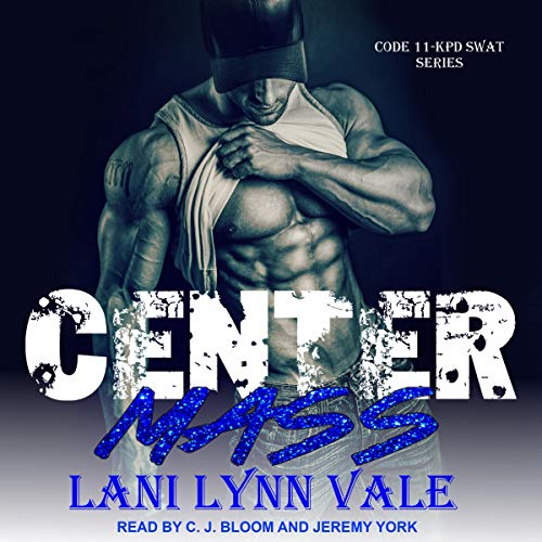 Center Mass     Code 11-KPD SWAT Series, Book 1               By:                                                                                                                                 Lani Lynn Vale                               Narrated by:                                                                                                                                 C.J. Bloom,                                                                                        Jeremy York                      Length: 6 hrs and 10 mins     3 ratings     Overall 4.3