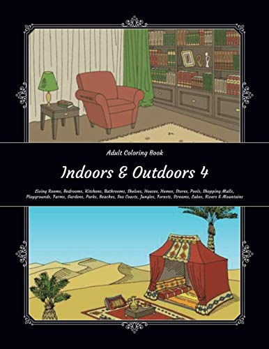 Indoors & Outdoors 4 - Adult Coloring Book - Living Rooms, Bedrooms, Kitchens, Bathrooms, Shelves, Houses, Homes, Stores, Pools, Shopping Malls, ... Forests, Streams, Lakes, Rivers & Mountains