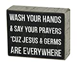 CLASSIC BOX SIGN: Signature Primitives by Kathy wooden box sign with sentiment and distressed detailing SMALL SIZE: Measures 4 x 5-inches SENTIMENT READS: Wash Your Hands & Say Your Prayers 'Cuz Jesus & Germs Are Everywhere' STURDY CONSTRUCTION: Made...