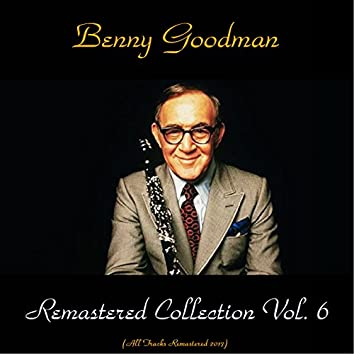 Remastered Collection, Vol. 6 (feat. Teddy Wilson / Lionel §hampton / Harry James / Ziggy Elman) [All Tracks Remastered 2017]