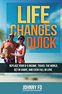 Life Changes Quick: 7 Steps to Getting Everything You've Ever Wanted in Less Than a Year. Live the 4-hour Workweek As an Location Independent Entrepreneur, Get in Shape, and Become Successful.