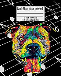 Blank Sheet Music Notebook: 100 Pages 12 Staff Music Manuscript Paper Colorful Pitbull Dog Cover 8 x 10 inches / 20.3 x 25.4 cm