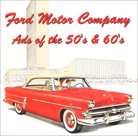 Ford Motor Company Ads of the 50's & 60's