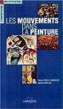 Les Mouvements dans la peinture - Larousse - 08/03/1999