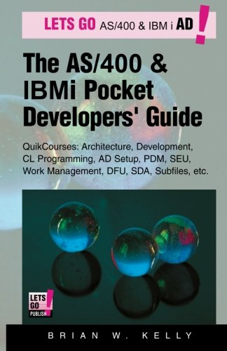 The AS/400 and IBM i Pocket Developers Guide: QuikCourses: Architecture, AD Setup, CL, PDM, SEU, DFU, Work Management, SDA, Subfiles, etc.: Volume 1