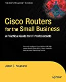 Cisco Routers for the Small Business: A Practical Guide for IT Professionals (Expert's Voice in...