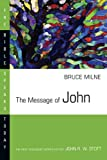 The Message of John (The Bible Speaks Today Series)
