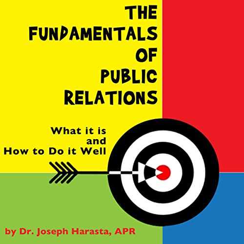 The Fundamentals of Public Relations     What It Is and How to Do It Well              By:                                                                                                                                 Joseph Harasta                               Narrated by:                                                                                                                                 Bob Dunsworth                      Length: 12 hrs and 17 mins     Not rated yet     Overall 0.0
