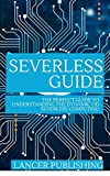 Serverless Guide : The Perfect Guide To Understanding The Dynamic Of Severless Guide (English Edition)
