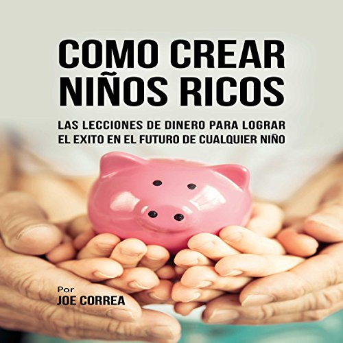 Como Crear Niños Ricos [How to Create Rich Kids] audiobook cover art