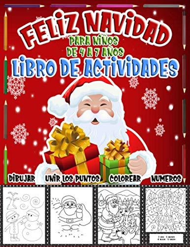 Feliz Navidad   Libro de Actividades para Ninos de 4 a 7 anos: Dibujar , Colorear , Unir los Puntos , Colorear por Numeros