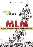 Cahier pratique MLM: L'outil ultime pour réussir sa 1ère année
