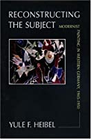 Reconstructing the Subject: Modernist Painting in Western Germany, 1945-1950