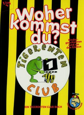 Woher kommst Du? Kindergeschichten rund um den Globus. Ein Tigerenten Club Buch.