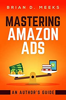 Mastering Amazon Ads: An Author's Guide by [Brian D. Meeks]