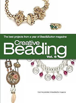Creative Beading: The Best Projects from a Year of Bead & Button Magazine: 6