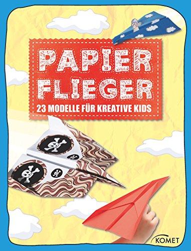 Papierflieger: 23 coole Modelle für kreative Kids (Erleben, entdecken, spielen)