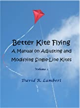 Better Kite Flying: A Manual on Adjusting and Modifying Single-Line Kites