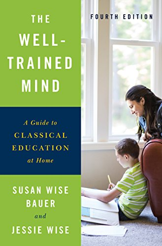 The Well-Trained Mind: A Guide to Classical Education at Home (Fourth Edition) (English Edition)