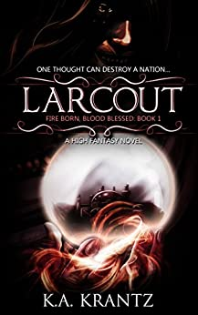 Larcout (Fire Born, Blood Blessed Book 1) by [K.A. Krantz]
