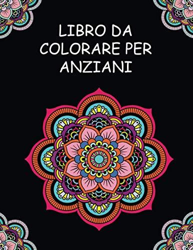 Libro da Colorare per Anziani: Con Demenza e Alzheimer | Libri per Anziani con Demenza | Mandala Album da Colorare per Anziani | 50 Mandala Antistress | Caratteri Grandi