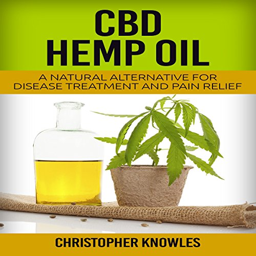 CBD Hemp Oil: A Natural Alternative for Disease Treatment and Pain Relief audiobook cover art