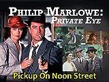Philip Marlowe: Private Eye: Pickup On Noon Street