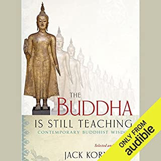 The Buddha Is Still Teaching     Contemporary Buddhist Wisdom              By:                                                                                                                                 Jack Kornfield (editor),                                                                                        Noelle Oxenhandler (editor)                               Narrated by:                                                                                                                                 Edoardo Ballerini                      Length: 4 hrs and 8 mins     6 ratings     Overall 4.5