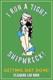I Run A Tight Shipwreck, Getting Shit Done Cleaning Log Book: Green Sailor Girl Retro Pinup Bikini P...